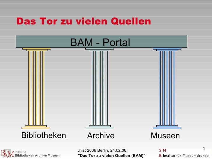 Das Tor zu vielen Quellen                 BAM - Portal     Bibliotheken         Archive                        Museen     ...