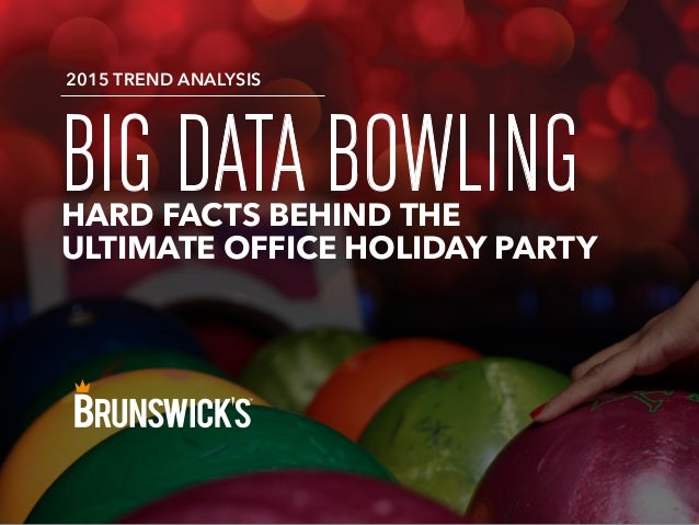 BIG DATA BOWLINGHARD FACTS BEHIND THE ULTIMATE OFFICE HOLIDAY PARTY 2015 TREND ANALYSIS