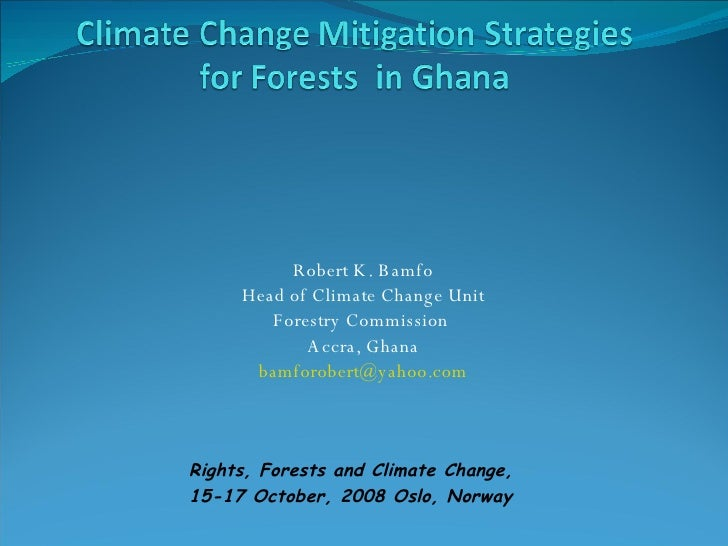 Robert K. Bamfo Head of Climate Change Unit Forestry Commission  Accra, Ghana [email_address] Rights, Forests and Climate ...