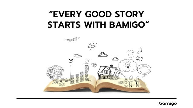 """EVERY GOOD STORY STARTS WITH BAMIGO"""