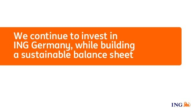 We continue to invest in ING Germany, while building a sustainable balance sheet