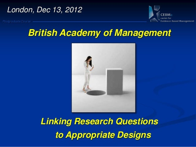 London, Dec 13, 2012Postgraduate Course                British Academy of Management                      Linking Research...