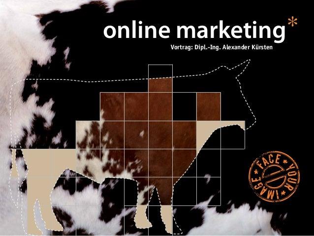 online marketing*     Vortrag: Dipl.-Ing. Alexander Kürsten