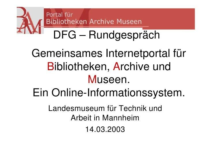 DFG – Rundgespräch Gemeinsames Internetportal für    Bibliotheken, Archive und             Museen. Ein Online-Informations...