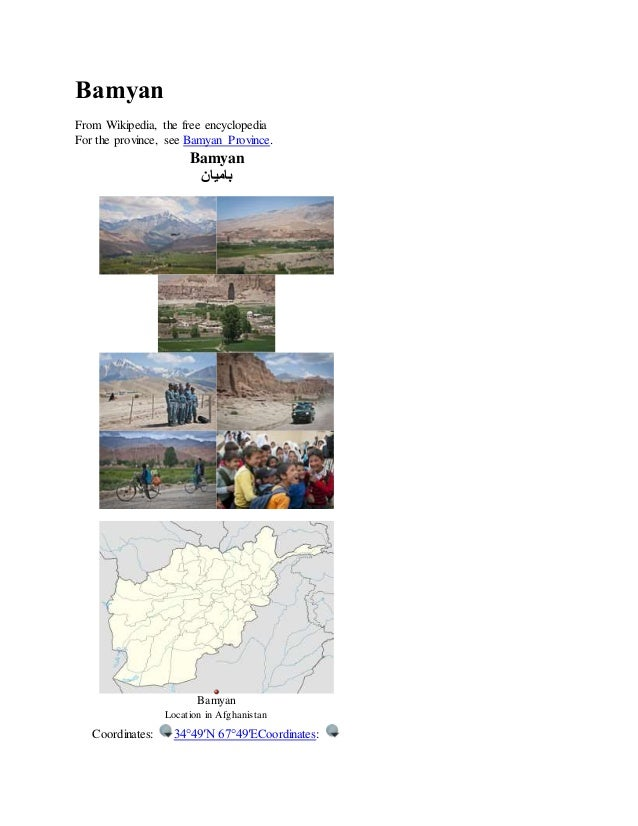 Bamyan From Wikipedia, the free encyclopedia For the province, see Bamyan Province. Bamyan ‫بامیان‬ Bamyan Location in Afg...