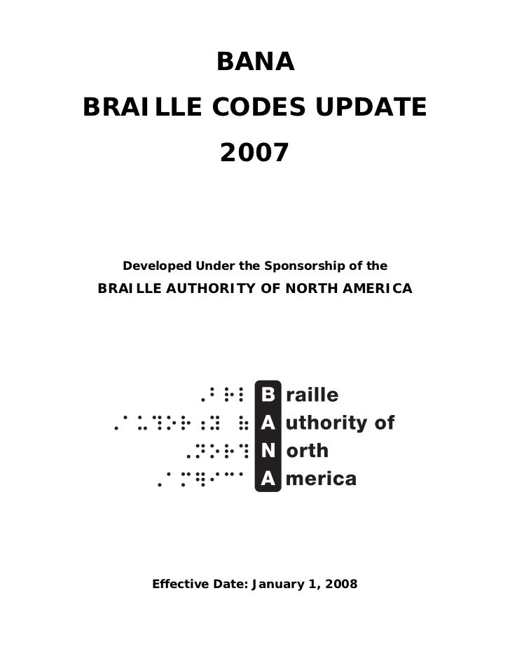 BANA BRAILLE CODES UPDATE                 2007      Developed Under the Sponsorship of the BRAILLE AUTHORITY OF NORTH AMER...