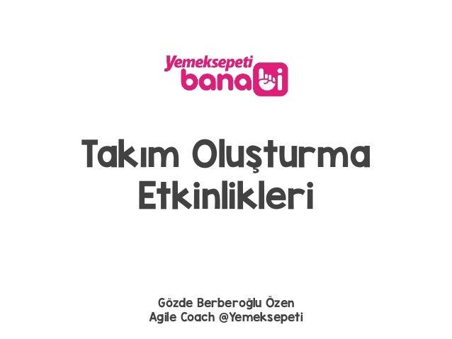 Takım Oluşturma Etkinlikleri Gözde Berberoğlu Özen Agile Coach @Yemeksepeti
