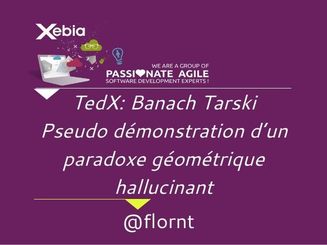 TedX: Banach Tarski Pseudo démonstration d'un paradoxe géométrique hallucinant @flornt