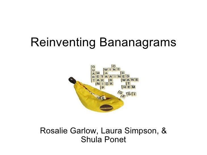 Reinventing Bananagrams Rosalie Garlow, Laura Simpson, & Shula Ponet