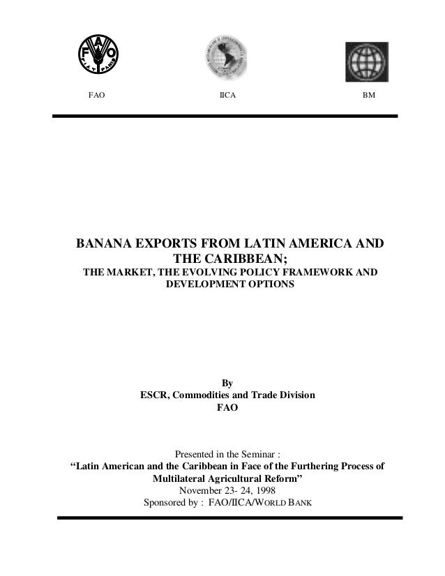 FAO  IICA  BM  BANANA EXPORTS FROM LATIN AMERICA AND THE CARIBBEAN; THE MARKET, THE EVOLVING POLICY FRAMEWORK AND DEVELOPM...