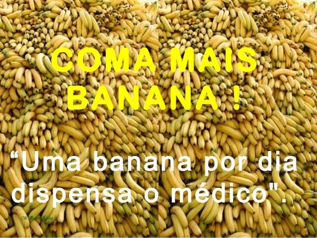 """COMA MAIS   BANANA !""""Uma banana por diadispensa o médico""""."""
