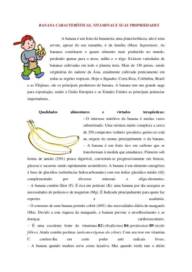 BANANA CARACTERÍSTICAS, VITAMINAS E SUAS PROPRIEDADES  A banana é um fruto da bananeira, uma plana herbácea, não é uma  ar...