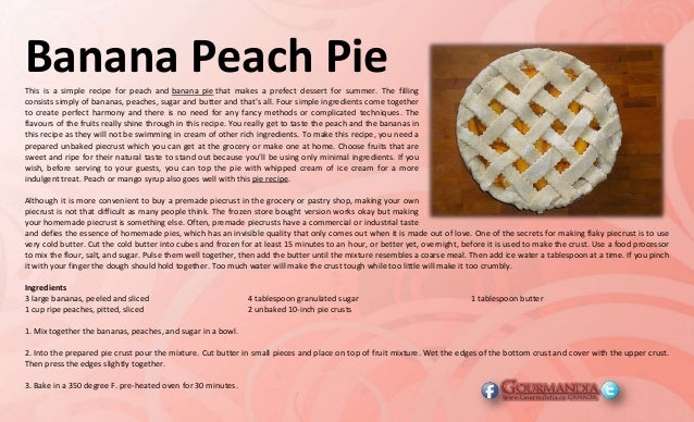 Banana Peach PieThis is a simple recipe for peach and banana pie that makes a prefect dessert for summer. The filling cons...