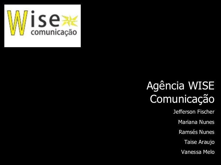 Agência WISE Comunicação Jefferson Fischer Mariana Nunes Ramsés Nunes Taise Araujo Vanessa Melo