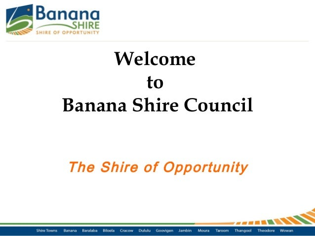Welcome to Banana Shire Council The Shire of Opportunity