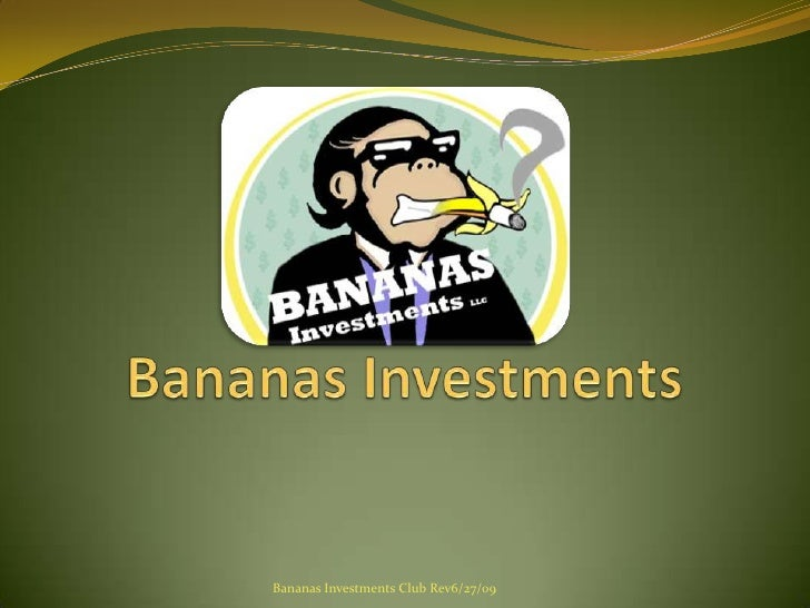 Bananas Investments<br />Bananas Investments Club Rev6/27/09<br />