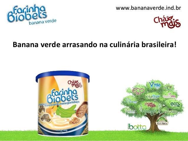 www.bananaverde.ind.brBanana verde arrasando na culinária brasileira!