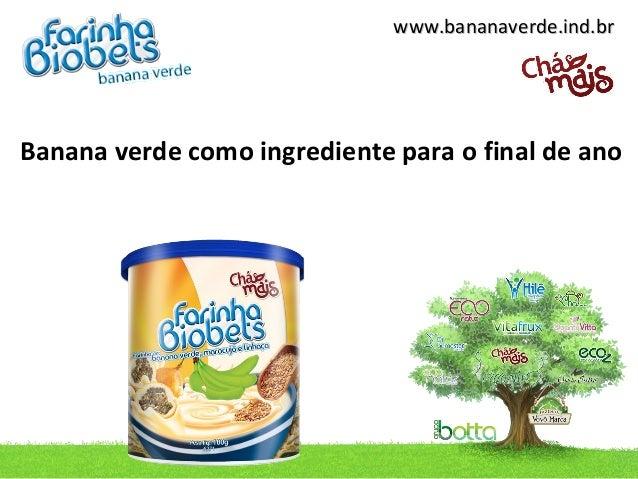www.bananaverde.ind.brBanana verde como ingrediente para o final de ano