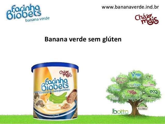 www.bananaverde.ind.brBanana verde sem glúten