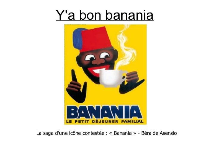 Ya bon bananiaLa saga dune icône contestée : « Banania » - Béralde Asensio
