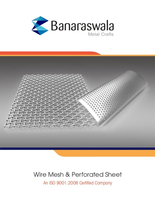 Wire Mesh & Perforated Sheet An ISO 9001:2008 Certified Company