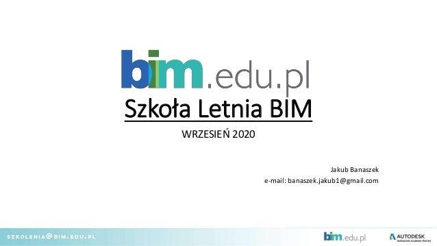 Szkoła Letnia BIM WRZESIEŃ 2020 Jakub Banaszek e-mail: banaszek.jakub1@gmail.com