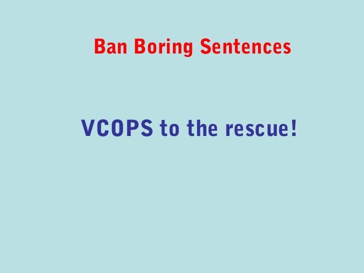 Ban Boring SentencesVCOPS to the rescue!