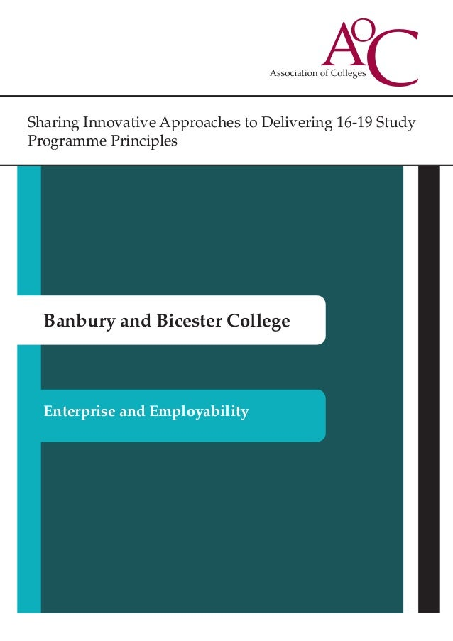 Sharing Innovative Approaches to Delivering 16-19 Study Programme Principles Banbury and Bicester College Enterprise and E...
