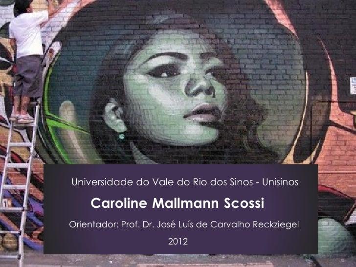 Universidade do Vale do Rio dos Sinos - Unisinos     Caroline Mallmann ScossiOrientador: Prof. Dr. José Luís de Carvalho R...