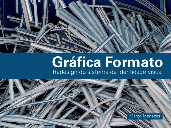 Gráfica FormatoRedesign do sistema de identidade visual                           Marco Menezes