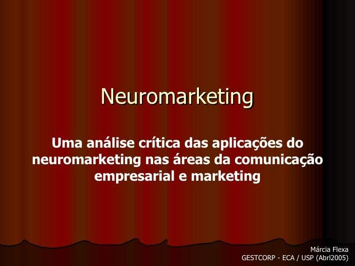 Neuromarketing Uma análise crítica das aplicações do neuromarketing nas áreas da comunicação empresarial e marketing Márci...