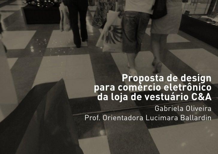 Proposta de design  para comércio eletrônico   da loja de vestuário C&A                    Gabriela OliveiraProf. Orientad...