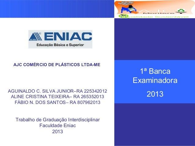 LOGOTIPO DA EMPRESA Criado pelo Grupo AJC COMÉRCIO DE PLÁSTICOS LTDA-ME AGUINALDO C. SILVA JUNIOR–RA 225342012 ALINE CRIST...