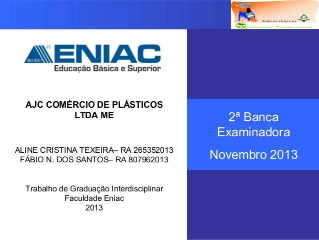 Logotipo da empresa Criação do Grupo AJC COMÉRCIO DE PLÁSTICOS LTDA ME ALINE CRISTINA TEXEIRA– RA 265352013 FÁBIO N. DOS S...