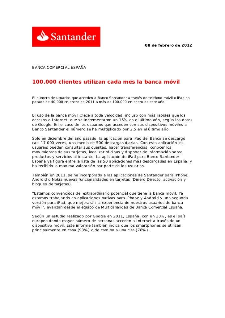 08 de febrero de 2012BANCA COMERCIAL ESPAÑA100.000 clientes utilizan cada mes la banca móvilEl número de usuarios que acce...