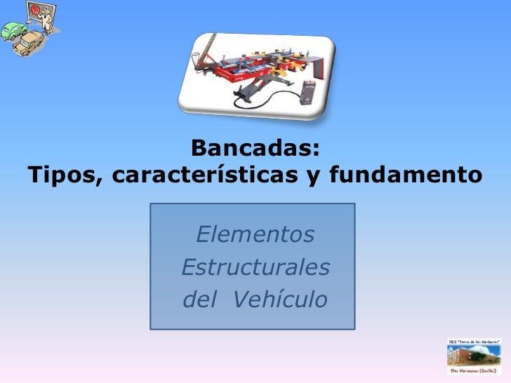 Bancadas: Tipos, características y fundamento<br />Elementos <br />Estructurales <br />del  Vehículo<br />