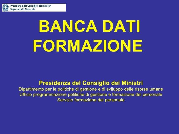 BANCA DATI FORMAZIONE   Presidenza del Consiglio dei Ministri Dipartimento per le politiche di gestione e di sviluppo dell...