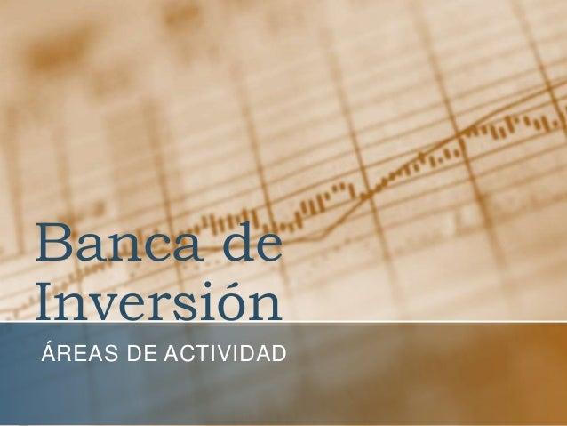 Banca deInversiónÁREAS DE ACTIVIDAD