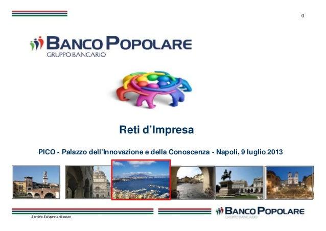 0 Servizio Sviluppo e Alleanze Reti d'Impresa PICO - Palazzo dell'Innovazione e della Conoscenza - Napoli, 9 luglio 2013