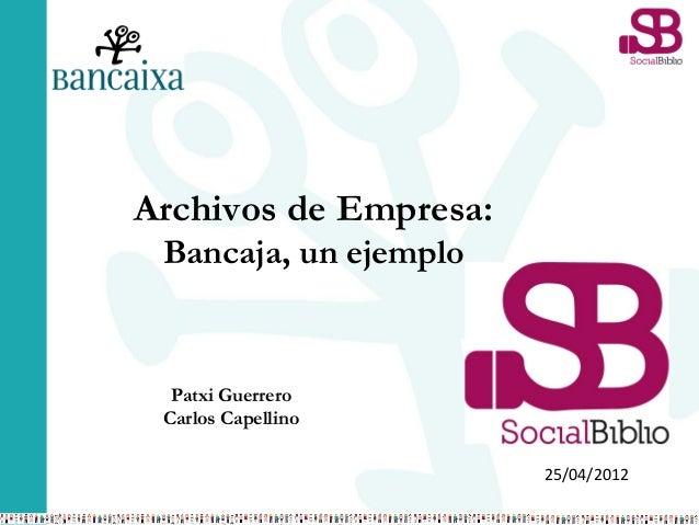 25/04/2012 Archivos de Empresa: Bancaja, un ejemplo Patxi Guerrero Carlos Capellino