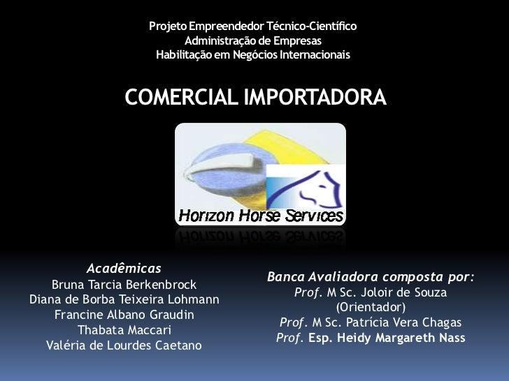 Projeto Empreendedor Técnico-CientíficoAdministração de EmpresasHabilitação em Negócios InternacionaisCOMERCIAL IMPORTADOR...