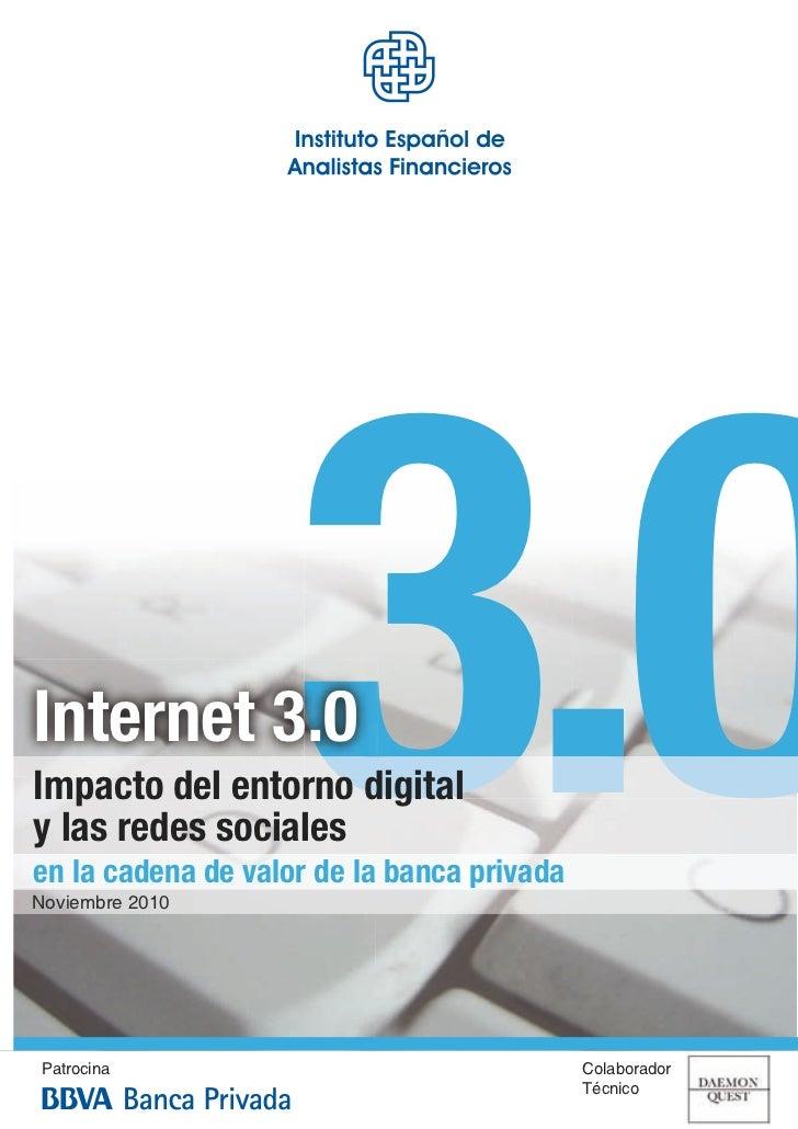 Internet 3.0y las redes sociales                    3.0Impacto del entorno digitalen la cadena de valor de la banca privad...