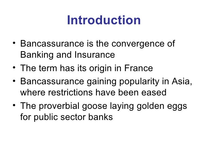 introduction of bancassurance Bancassurance potential development impacts bancassurance—the process of using a bank's branch, sales network, and customer relationships to develop sales of insurance products—has been an important feature in the development of insurance markets in.