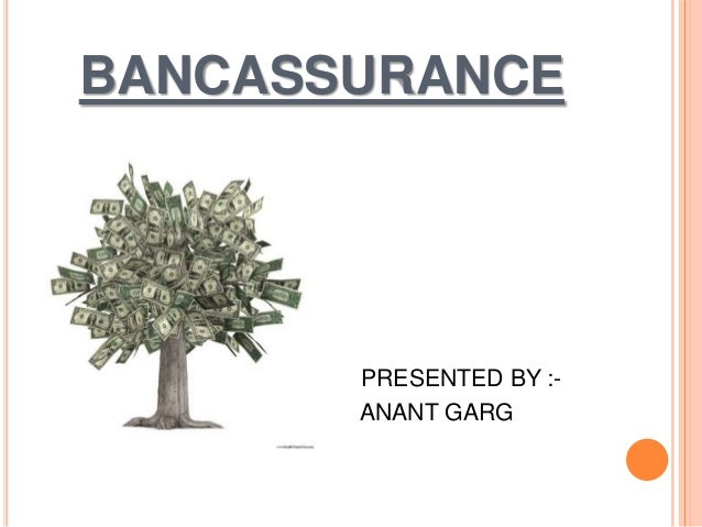 BANCASSURANCE  PRESENTED BY :ANANT GARG