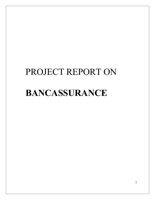 PROJECT REPORT ON BANCASSURANCE  1