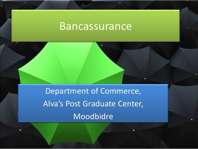 BancassuranceDepartment of Commerce,Alva's Post Graduate Center,         Moodbidre