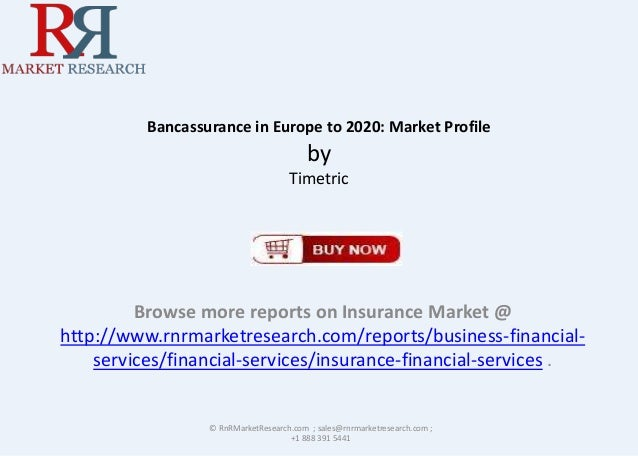 Bancassurance in Europe to 2020: Market Profile  by Timetric  Browse more reports on Insurance Market @ http://www.rnrmark...