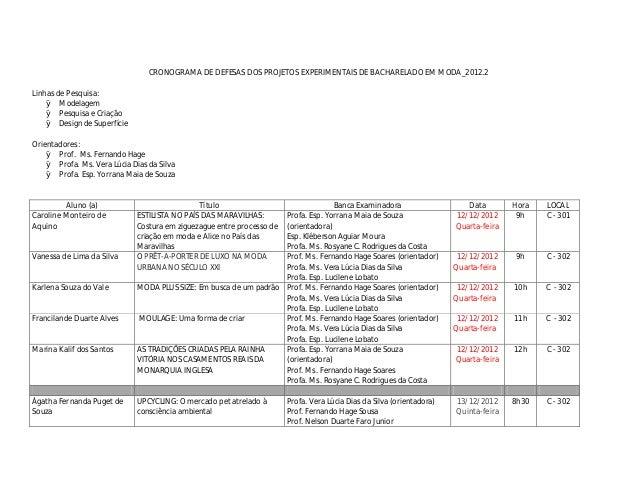CRONOGRAMA DE DEFESAS DOS PROJETOS EXPERIMENTAIS DE BACHARELADO EM MODA_2012.2Linhas de Pesquisa:    Ø Modelagem    Ø Pesq...