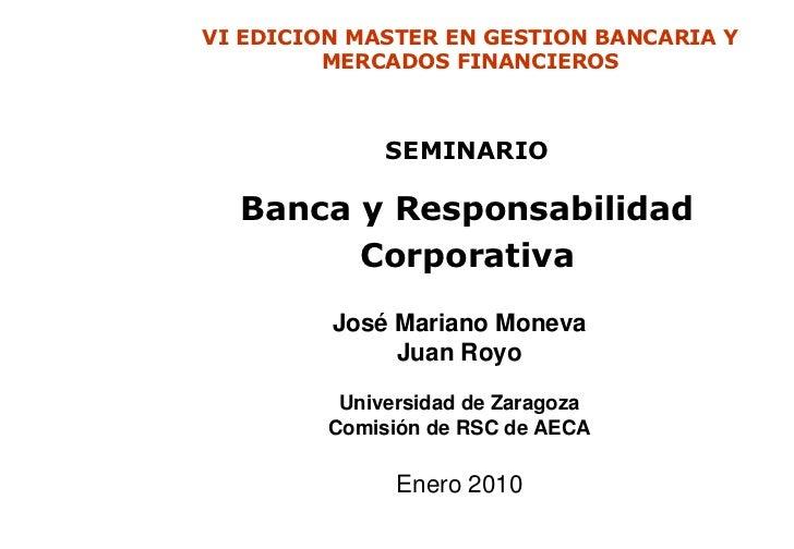 VI EDICION MASTER EN GESTION BANCARIA Y         MERCADOS FINANCIEROS              SEMINARIO  Banca y Responsabilidad      ...