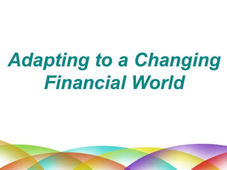 Adapting to a Changing Financial World
